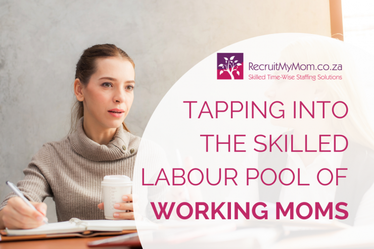 Tapping into the Skilled Labour Pool of  Working Moms