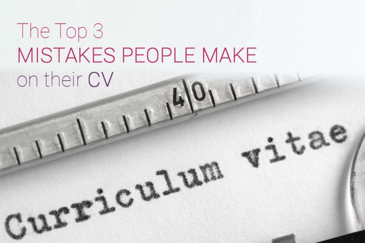 The Top 3 Mistakes People Make on their CV