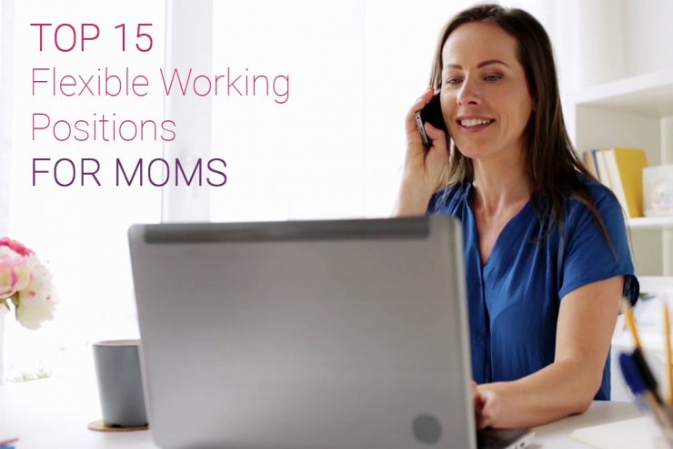Top 15 Flexible Working Positions for Moms
