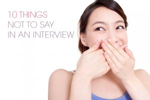10 Things Not To Say In An Interview