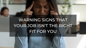 Warning Signs That Your Job Isn't the Right Fit for You