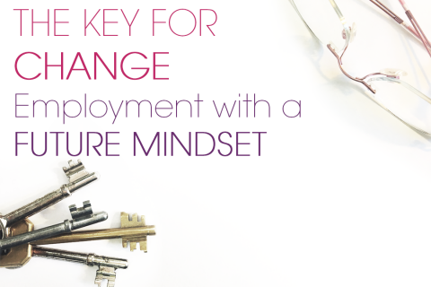 The Key for Change: Employment with a Future Mindset